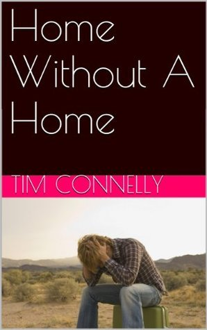 Home Without A Home Tim Connelly
