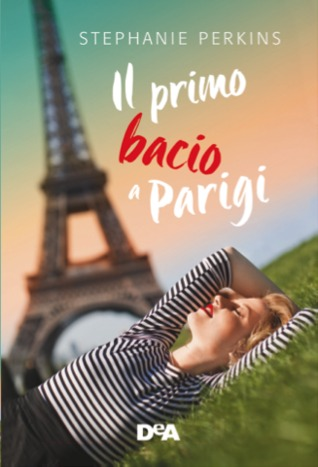 Il primo bacio a Parigi (Anna and the French Kiss, #1)  by  Stephanie Perkins