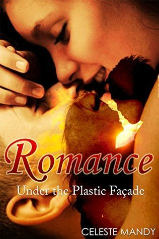 ROMANCE: Under The Plastic Facade  by  Celeste Mandy