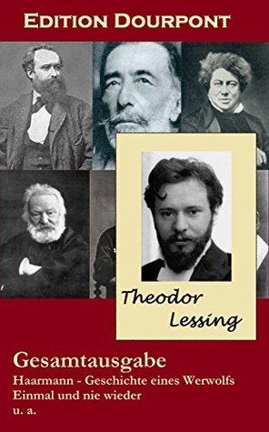 Theodor Lessing - Gesamtausgabe (illustriert): Haarmann - Geschichte eines Werwolfs u.a.  by  Theodor Lessing