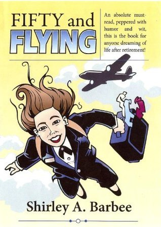 Fifty And Flying Shirley Barbee