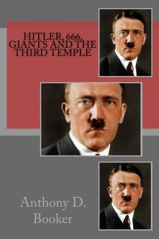Hitler, 666, Giants and the third Temple  by  Anthony Booker