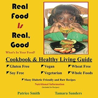 Real Food is Real Good  by  Patrice Smith