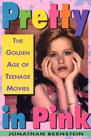 Pretty In Pink: The Golden Age of Teenage Movies  by  Jonathan Bernstein