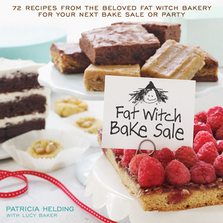 Fat Witch Bake Sale: 67 Recipes from the Beloved Fat Witch Bakery for Your Next Bake Sale or Party Patricia Helding