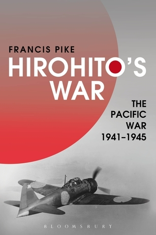 Hirohitos War: The Pacific War, 1941-1945  by  Francis Pike