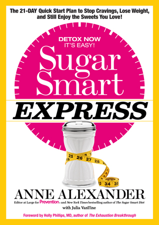 Sugar Smart Express: The 21-Day Quick Start Plan to Stop Cravings, Lose Weight, and Still Enjoy the Sweets You Love!  by  Anne Alexander