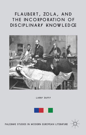 Flaubert, Zola, and the Incorporation of Disciplinary Knowledge  by  Larry Duffy
