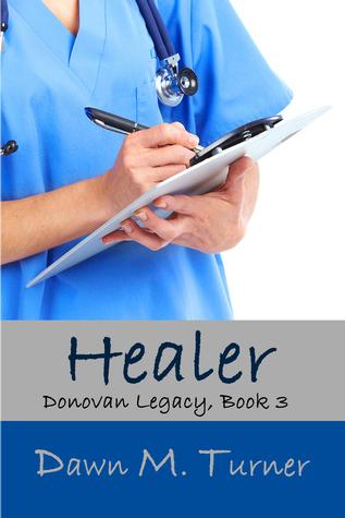 Healer (Donovan Legacy #3)  by  Dawn M. Turner