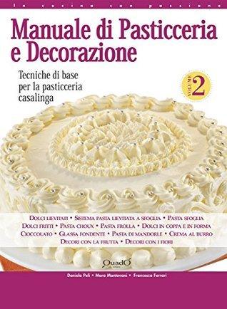 Manuale di Pasticceria e Decorazione - vol. 2  by  Daniela Peli