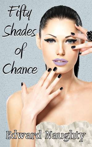 Fifty Shades of Chance (#1 of the Fifty Shades of Chance Trilogy)  by  Edward Naughty