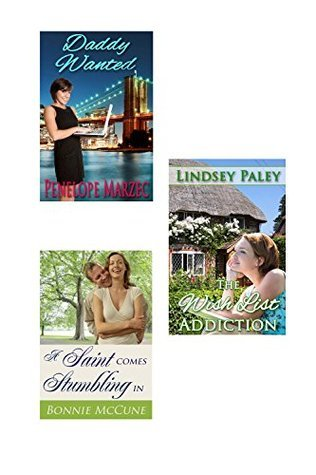 The Wish List Addiction / Daddy Wanted / A Saint Comes Stumbling In  by  Lindsey Paley