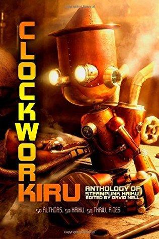 Clockwork Kiru: Steampunk Haiku David Nell