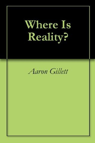 Where Is Reality?  by  Aaron Gillett
