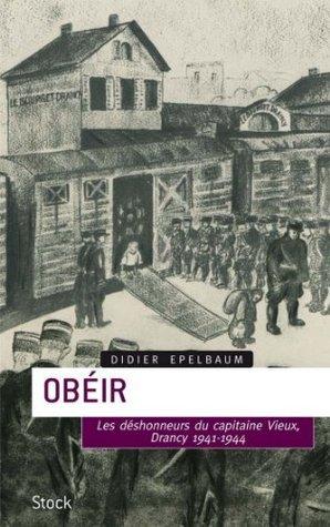 Obéir : Les désonheurs du capitaine Vieux - Drancy 1941-1944  by  Didier Epelbaum