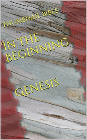 In The Beginning - Genesis: Adam and Eve, Noah, Abraham, Jacob, and the story of Joseph (Thumbnail Bible Book 1)  by  Thumbnail Bible