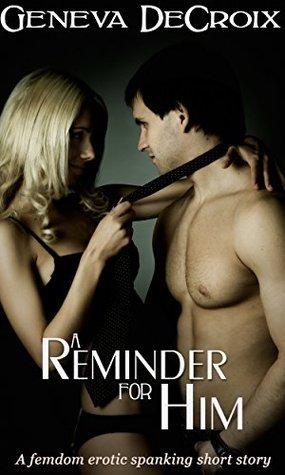 A Reminder For Him: An Erotic Spanking Short Story F/M Geneva DeCroix