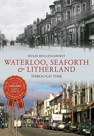 Waterloo, Seaforth & Litherland Through Time Hugh Hollinghurst