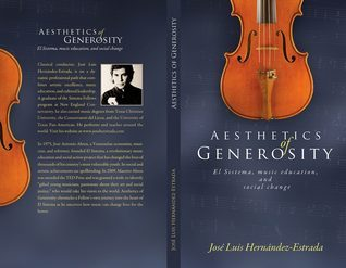 Aesthetics of Generosity: El Sistema, Music Education, and Social Change  by  Jose Luis Hernandez-Estrada