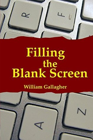 Filling the Blank Screen William Gallagher