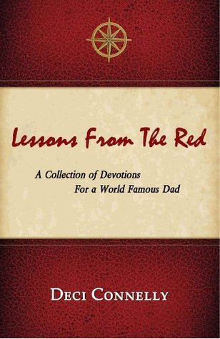 Lessons From the Red: A Collection of Devotions For a World Famous Dad  by  Deci Connelly