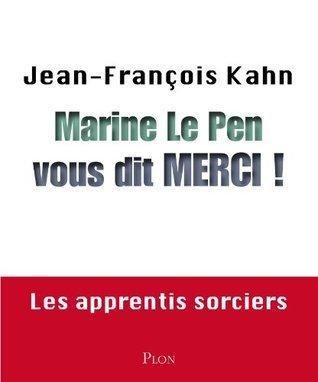 Marine Le Pen vous dit merci !  by  Jean-François Kahn