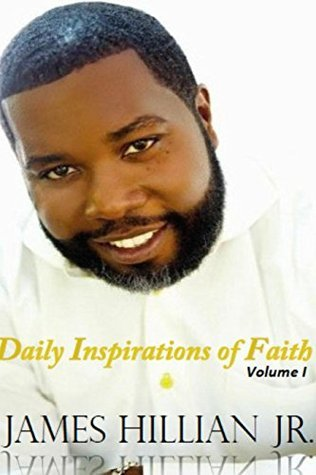 James Hillian Jr. Daily Inspirations of Faith  by  James Hillian Jr.