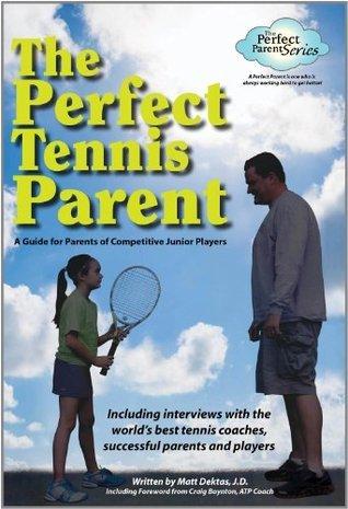 The Perfect Tennis Parent Matthew Dektas