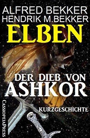 Elben - Der Dieb von Ashkor: Kurzgeschichte Alfred Bekker