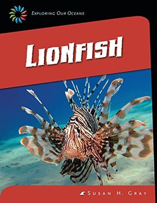 Lionfish (21st Century Skills Library: Exploring Our Oceans) Susan H. Gray