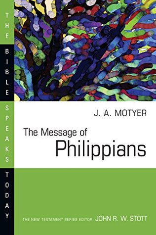 The Message of Philippians (The Bible Speaks Today Series) J. Alec Motyer