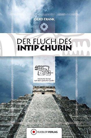 Der Fluch des Intip Churin: Historischer Roman nach alten spanischen Quellen  by  Gerd Frank