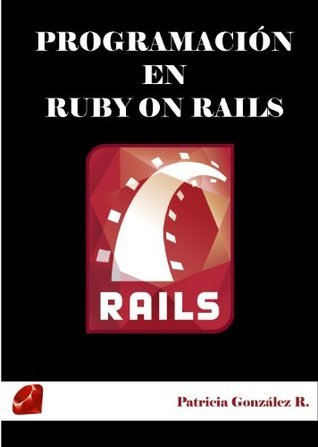 Programación en Ruby on Rails  by  Patricia González R.