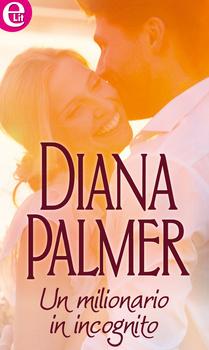 Un milionario in incognito Diana Palmer