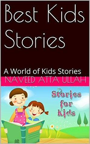 Best Kids Stories: A World of Kids Stories  by  Naveed Atta Ullah