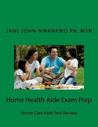 Home Health Aide Exam Prep (Exam Prep Series)  by  Jane John-Nwankwo
