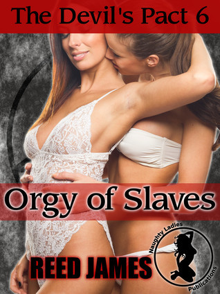 Orgy of Slaves (The Devils Pact, #6)  by  Reed James