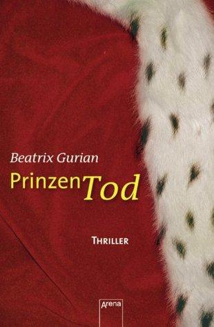 Prinzentod: Die Arena Thriller  by  Beatrix Gurian