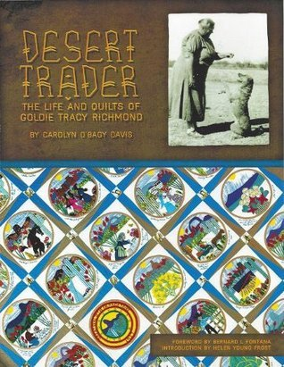 Desert Trader The Life and Quilts of Goldie Tracy Richmond Carolyn OBagy Davis