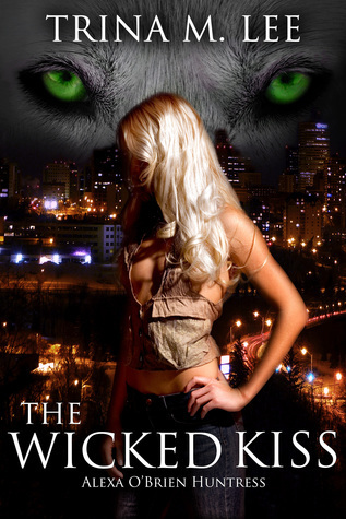 The Wicked Kiss (Alexa OBrien Huntress Book 2)  by  Trina M. Lee
