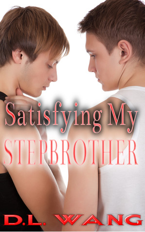 Satisfying My Stepbrother D.L. Wang