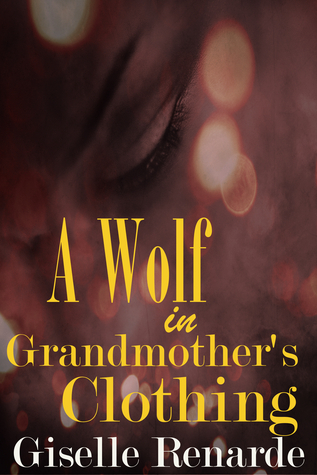 A Wolf in Grandmother's Clothing  by  Giselle Renarde