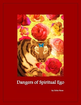 The Dangers of Spiritual Ego  by  Osho Rose