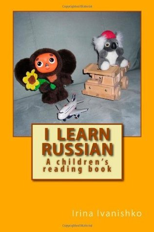I learn Russian: A childrens reading book Irina Ivanishko
