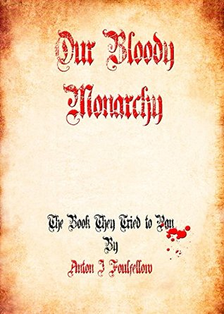 Our Bloody Monarchy Anton J Foulfellow