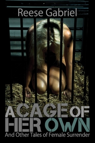 A Cage of Her Own  by  Reese Gabriel