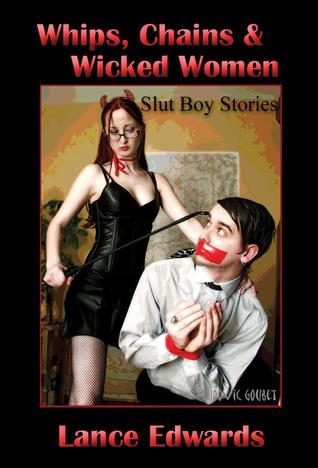 Whips, Chains & Wicked Women, Slut-boy Stories Lance Edwards