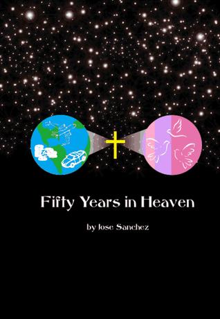 Fifty Years in Heaven  by  José Sánchez