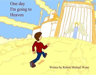 One Day I Am Going To Heaven  by  Deborah Wynn Powell