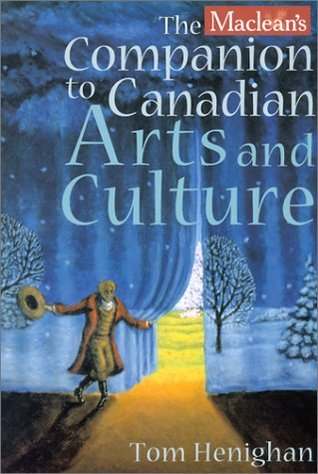 Macleans Companion To Canadian Arts And Culture  by  Tom Henighan